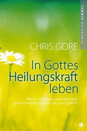 In Gottes Heilungskraft leben von Geischberger,  Werner, Gore,  Chris