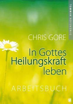 In Gottes Heilungskraft leben – Arbeitsbuch von Gore,  Chris