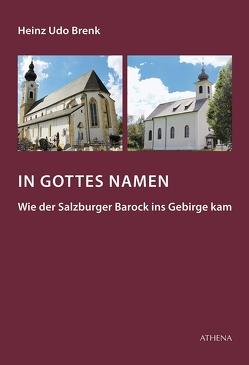 In Gottes Namen – Wie der Salzburger Barock ins Gebirge kam von Brenk,  Heinz Udo
