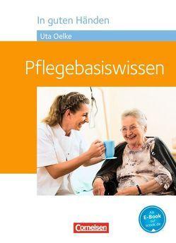 In guten Händen – Pflegebasiswissen / Schülerbuch von Hofmann,  Irmgard, Jacobi-Wanke,  Heike, Lull,  Anja, Oelke,  Uta, Peker-Vogelsang,  Julia, Schmieden,  Volker