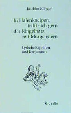 In Hafenkneipen trifft sich gern, der Ringelnatz mit Morgenstern von Klinger,  Joachim