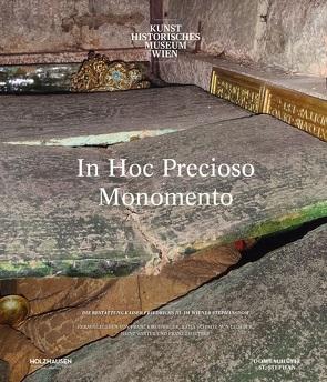 In Hoc Precioso Monomento von Haag,  Sabine, Kirchweger,  Franz, Kunsthistorisches Museum Wien, Schmitz-von Ledebur,  Katja, Winter,  Heinz, Zehetner,  Franz