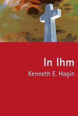 In Ihm von Angelina,  Mirjana, Griem,  Martina, Hagin,  Kenneth E, Küstner,  Uwe, Roth,  Katharina
