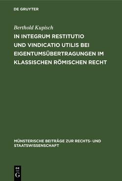 In integrum restitutio und vindicatio utilis bei Eigentumsübertragungen im klassischen römischen Recht von Kupisch,  Berthold