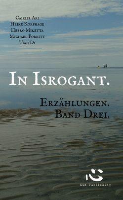In Isrogant. von Ari,  Cairiel, Di,  Tian, Korfhage,  Heike, Miketta,  Heero, Porritt,  Michael