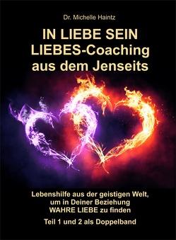 IN LIEBE SEIN LIEBES-Coaching aus dem Jenseits von Haintz,  Dr. Michelle
