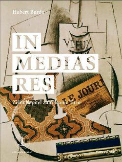 In medias res von Belting,  Hans, Bredekamp,  Horst, Brock,  Burghard, Burda,  Hubert, Kittler,  Friedrich A, Sloterdijk,  Peter