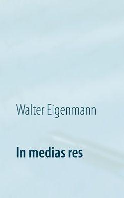 In medias res von Eigenmann,  Walter