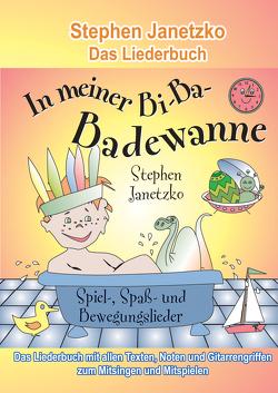 In meiner Bi-Ba-Badewanne – 20 Spiel-, Spaß- und Bewegungslieder für fröhliche Kinder von Janetzko,  Stephen