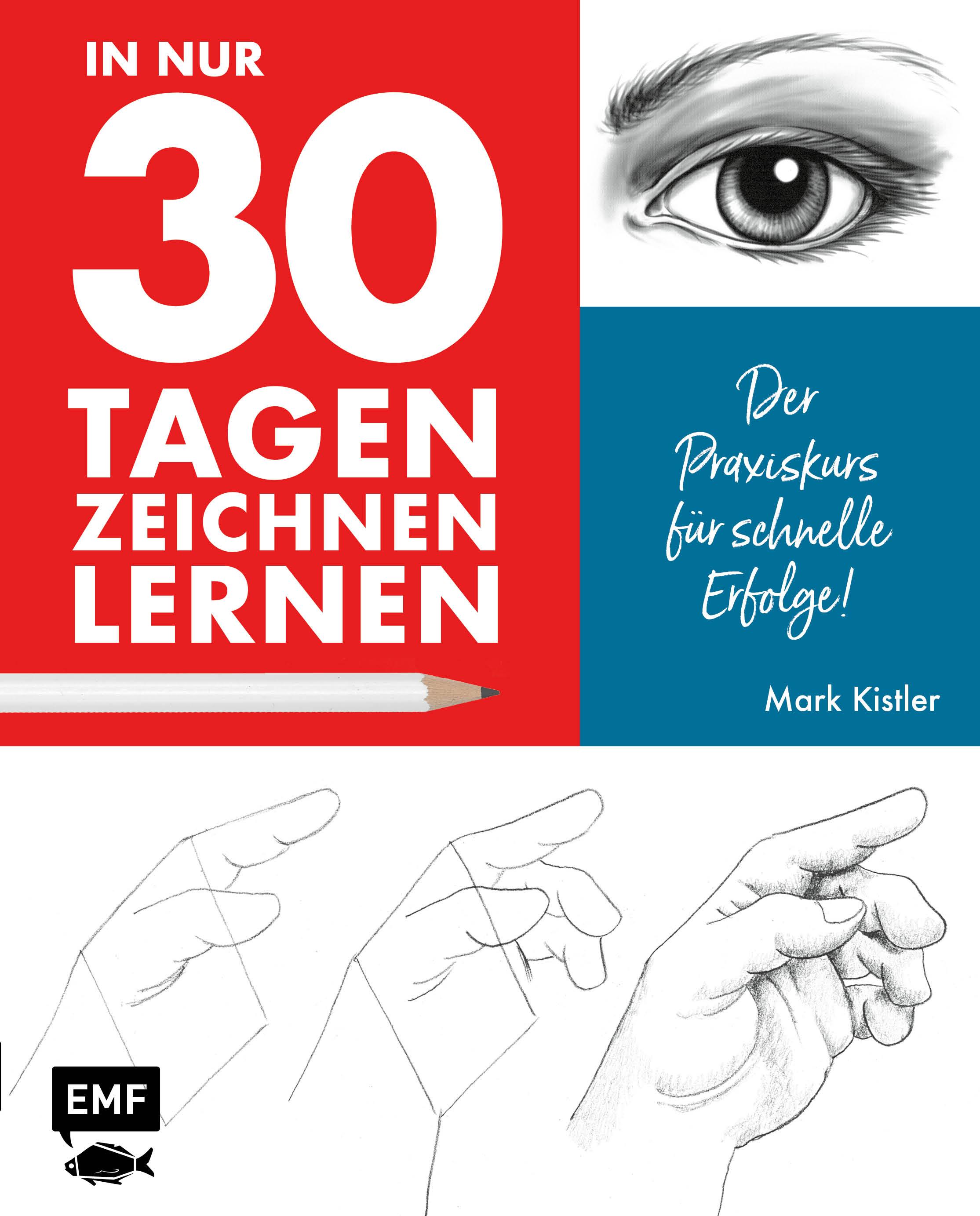 In nur 30 Tagen zeichnen lernen von Kistler, Mark: Der Praxiskurs für