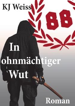 In ohnmächtiger Wut von Weiss,  K. J.