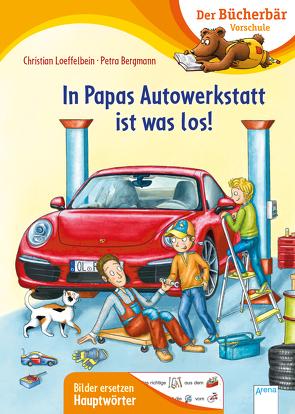 In Papas Autowerkstatt ist was los! von Bergmann,  Petra, Loeffelbein,  Christian