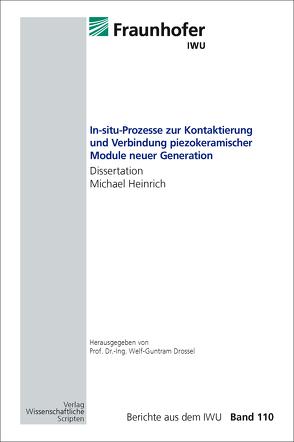 In-situ-Prozesse zur Kontaktierung und Verbindung piezokeramischer Module neuer Generation von Drossel,  Welf-Guntram, Heinrich,  Michael