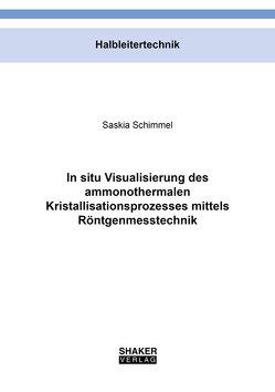In situ Visualisierung des ammonothermalen Kristallisationsprozesses mittels Röntgenmesstechnik von Schimmel,  Saskia