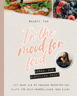 In the mood for food – Essen, das glücklich macht von Tan,  Shanti