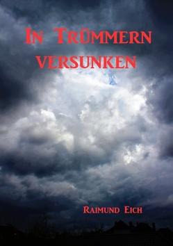 In Trümmern versunken von Eich,  Raimund