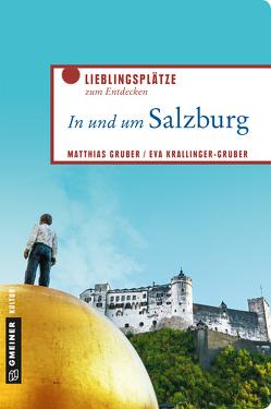 In und um Salzburg von Gruber,  Matthias, Krallinger-Gruber,  Eva