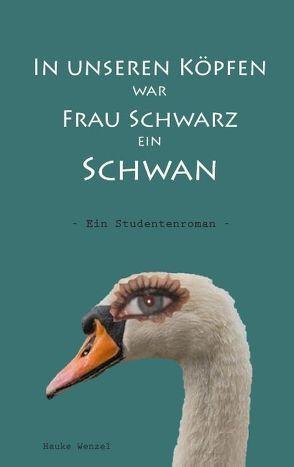 In unseren Köpfen war Frau Schwarz ein Schwan von Wenzel,  Hauke