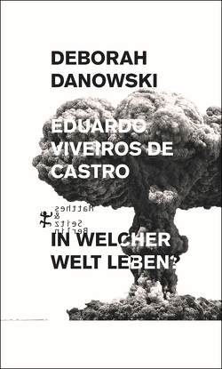 In welcher Welt leben? von Danowski,  Deborah, van Loyen,  Clemens, van Loyen,  Ulrich, Viveiros de Castro ,  Eduardo