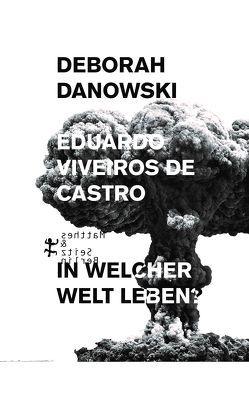 In welcher Welt leben? von Danowski,  Deborah, van Loyen,  Clemens, van Loyen,  Dr. Ulrich, Viveiros de Castro ,  Eduardo
