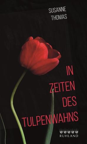 In Zeiten des Tulpenwahns von Thomas,  Susanne