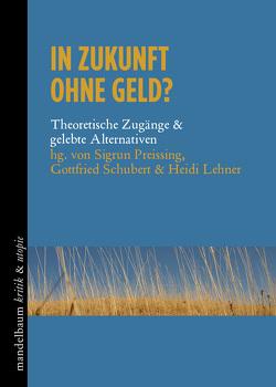 In Zukunft ohne Geld? von Lehner,  Heidi, Preissing,  Sigrun, Schubert,  Gottfried