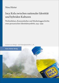 Inca Kola zwischen nationaler Identität und hybriden Kulturen von Härter,  Nina