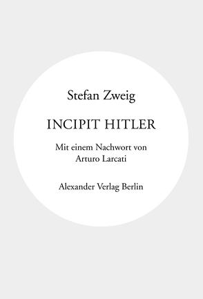 Incipit Hitler von Larcati,  Arturo, Wewerka,  Alexander, Zweig,  Stefan