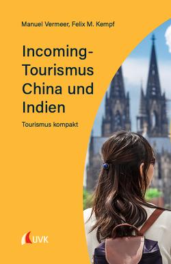 Incoming-Tourismus China und Indien von Kempf,  Felix M., Vermeer,  Manuel