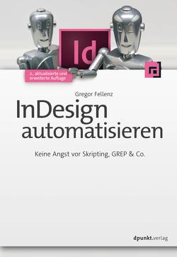 InDesign automatisieren von Fellenz,  Gregor
