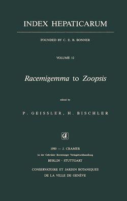 Index Hepaticarum / Racemigemma to Zoopsis von Bischler,  Hélène, Geissler,  Patricia
