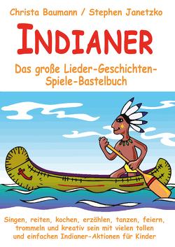 Indianer – Das große Lieder-Geschichten-Spiele-Bastelbuch von Baumann,  Christa, Janetzko,  Stephen