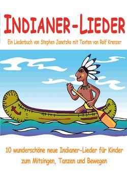 Indianer-Lieder für Kinder – 10 wunderschöne neue Indianer-Lieder für Kinder zum Mitsingen, Tanzen und Bewegen von Janetzko,  Stephen, Krenzer,  Rolf