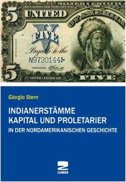 Indianerstämme, Kapital und Proletarier in der nordamerikanischen Geschichte von Stern,  Giorgio