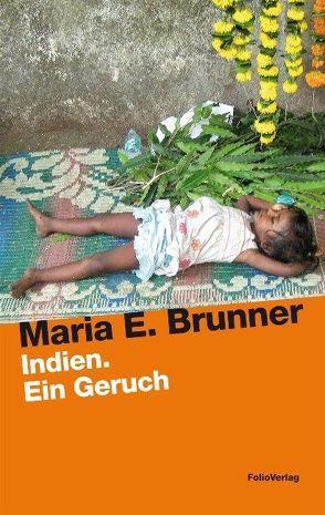 Indien. Ein Geruch von Brunner,  Maria E.