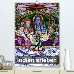 Indien erleben (Premium, hochwertiger DIN A2 Wandkalender 2021, Kunstdruck in Hochglanz) von Rudolf Blank,  Dr.