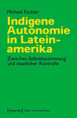 Indigene Autonomie in Lateinamerika von Fackler,  Michael