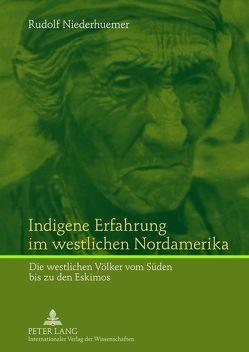 Indigene Erfahrung im westlichen Nordamerika von Niederhuemer,  Rudolf