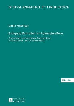 Indigene Schreiber im kolonialen Peru von Kolbinger,  Ulrike