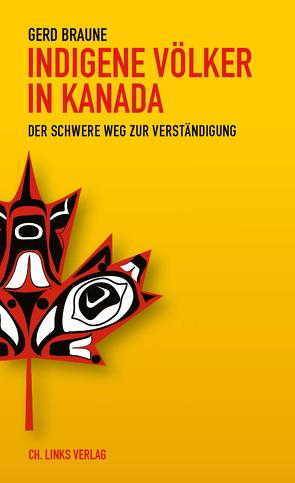 Indigene Völker in Kanada von Braune,  Gerd