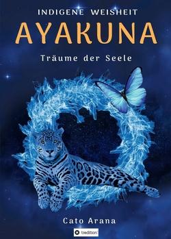 Indigene Weisheit – AYAKUNA von Arana,  Cato