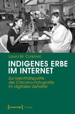 Indigenes Erbe im Internet von Corkovic,  Laura M.