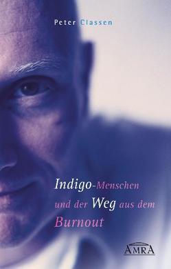 Indigo-Menschen und der Weg aus dem Burnout. von Classen,  Peter