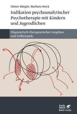 Indikation psychoanalytischer Psychotherapie mit Kindern und Jugendlichen von Bürgin,  Dieter, Steck,  Barbara