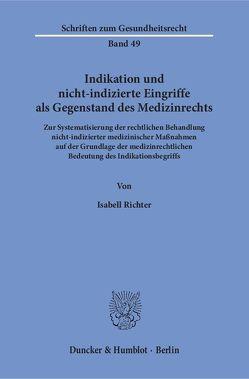 Indikation und nicht-indizierte Eingriffe als Gegenstand des Medizinrechts. von Richter,  Isabell