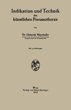 Indikation und Technik des künstlichen Pneumothorax von Mayrhofer,  Heinrich