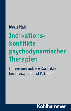 Indikationskonflikte psychodynamischer Therapien von Plab,  Klaus