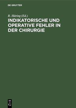 Indikatorische und operative Fehler in der Chirurgie von Häring,  R.