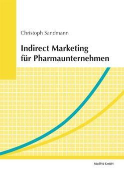 Indirect Marketing für Pharmaunternehmen von Belz,  Christian, Sandmann,  Christoph