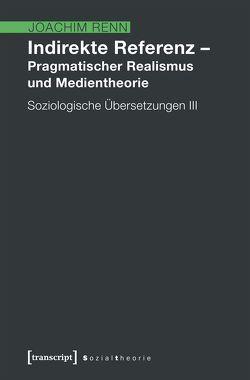 Indirekte Referenz – Pragmatischer Realismus und Medientheorie von Renn,  Joachim